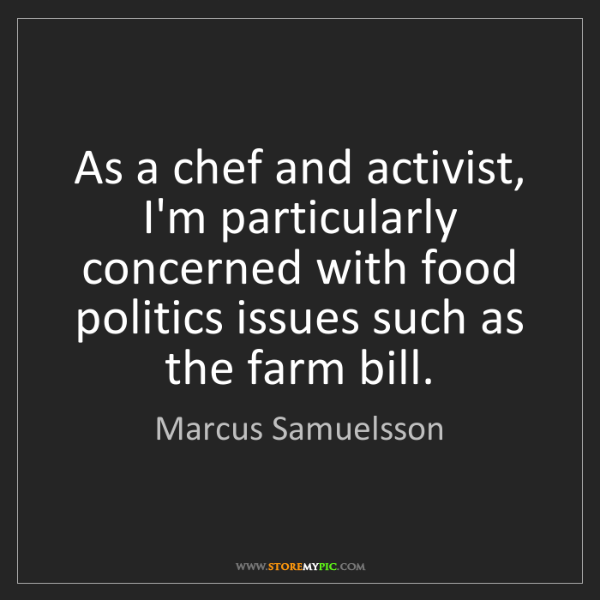 Marcus Samuelsson: As a chef and activist, I'm particularly concerned with...