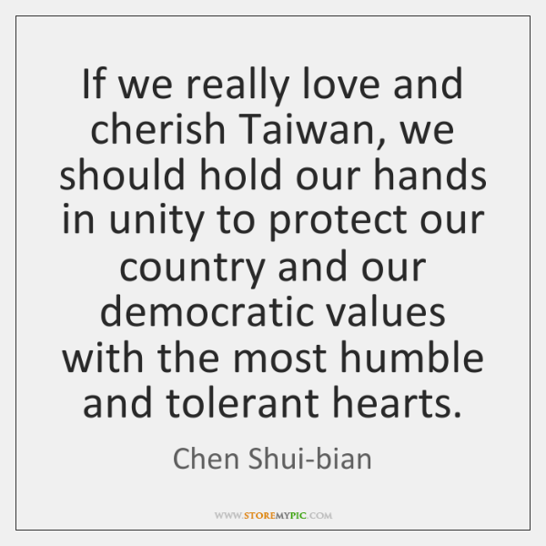 If we really love and cherish Taiwan, we should hold our hands ...