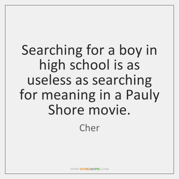 Searching for a boy in high school is as useless as searching ...