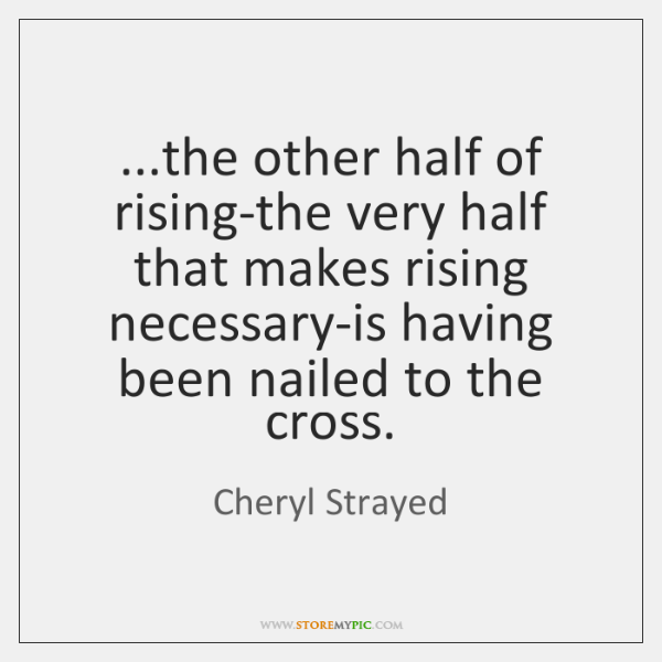 ...the other half of rising-the very half that makes rising necessary-is having ...