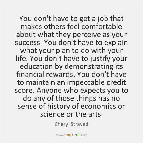 You don't have to get a job that makes others feel comfortable ...