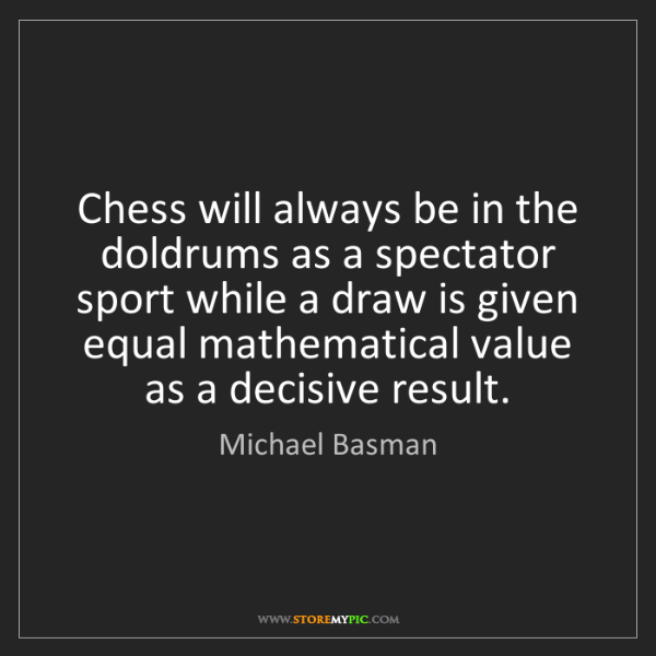 Michael Basman: Chess will always be in the doldrums as a spectator sport...