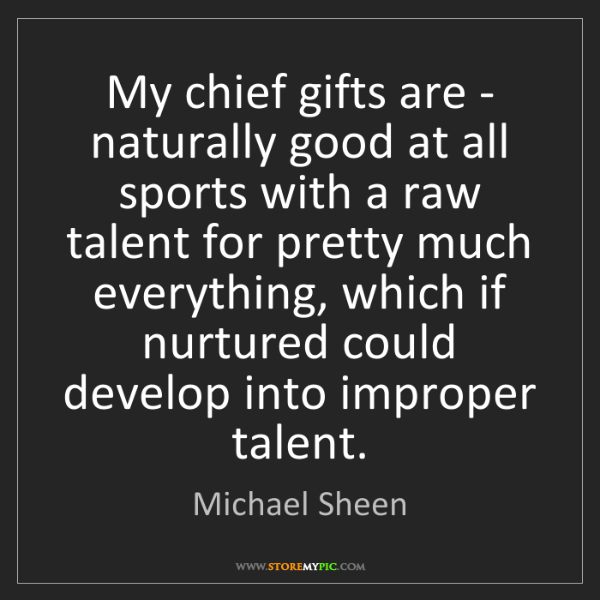 Michael Sheen: My chief gifts are - naturally good at all sports with...