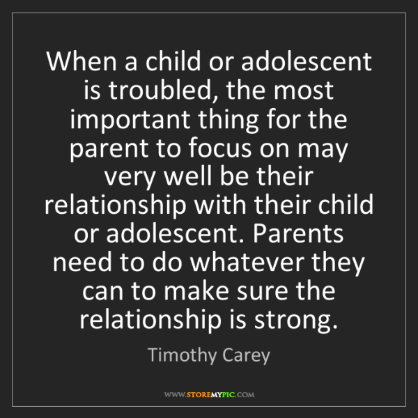 Timothy Carey: When a child or adolescent is troubled, the most important...