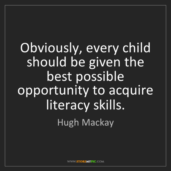 Hugh Mackay: Obviously, every child should be given the best possible...