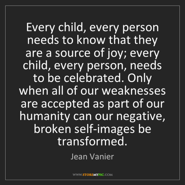 Jean Vanier: Every child, every person needs to know that they are...