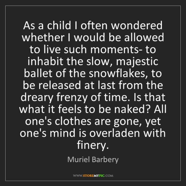 Muriel Barbery: As a child I often wondered whether I would be allowed...