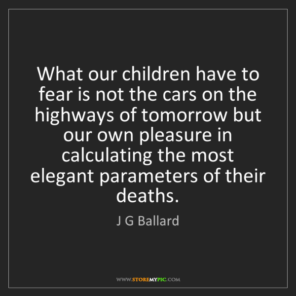 J G Ballard: What our children have to fear is not the cars on the...