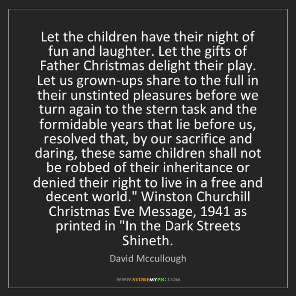 David Mccullough: Let the children have their night of fun and laughter....