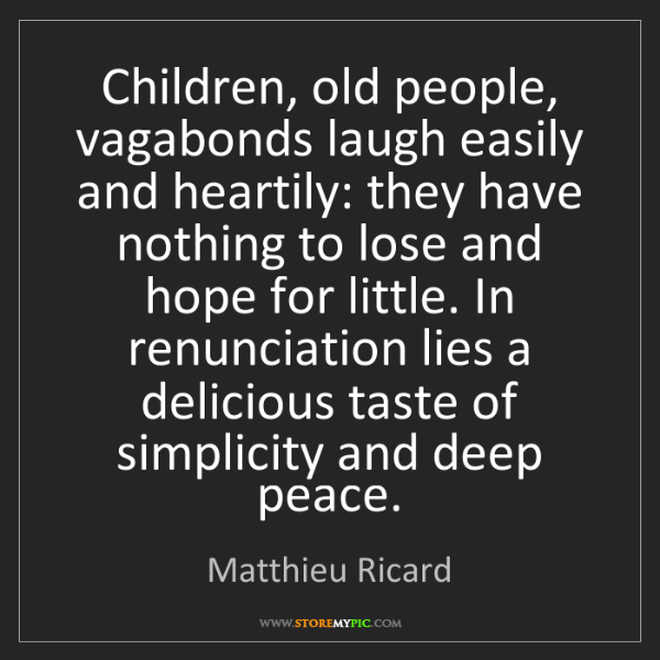 Matthieu Ricard: Children, old people, vagabonds laugh easily and heartily:...