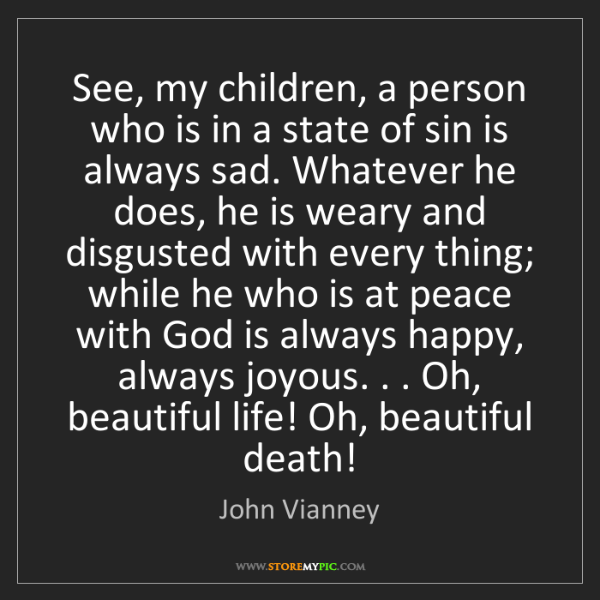John Vianney: See, my children, a person who is in a state of sin is...
