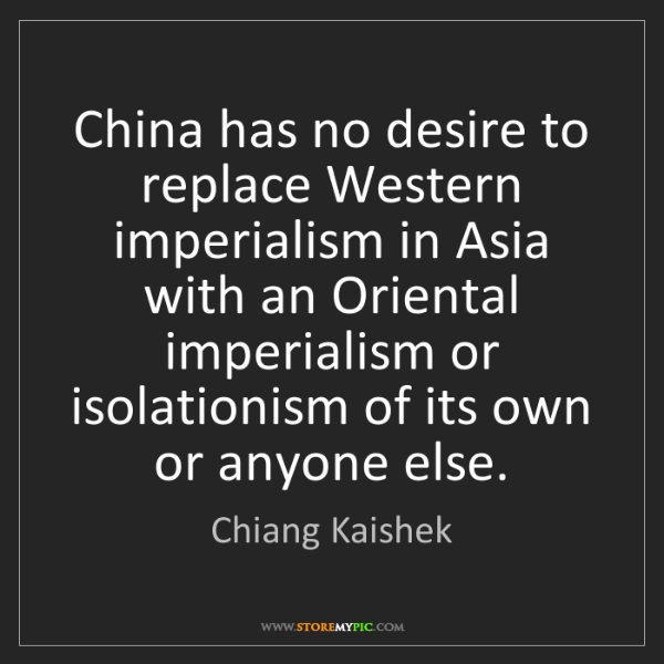 Chiang Kaishek: China has no desire to replace Western imperialism in...