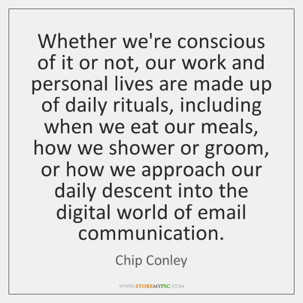 Whether we're conscious of it or not, our work and personal lives ...