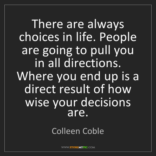 Colleen Coble: There are always choices in life. People are going to...