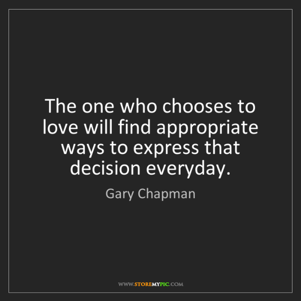 Gary Chapman: The one who chooses to love will find appropriate ways...