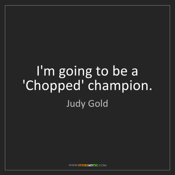 Judy Gold: I'm going to be a 'Chopped' champion.