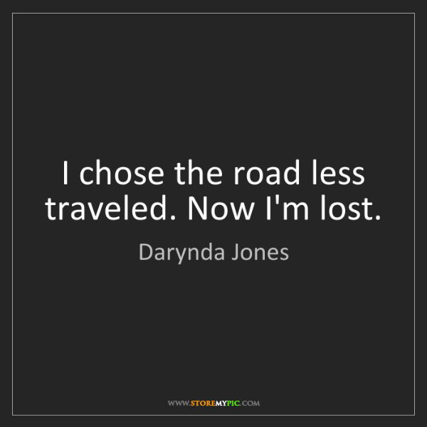 Darynda Jones: I chose the road less traveled. Now I'm lost.