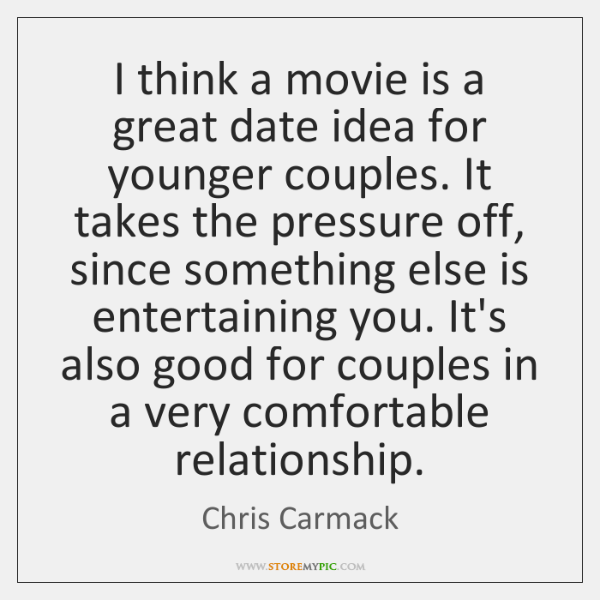 I think a movie is a great date idea for younger couples. ...