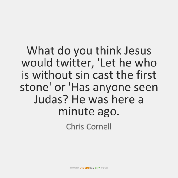 What do you think Jesus would twitter, 'Let he who is without ...