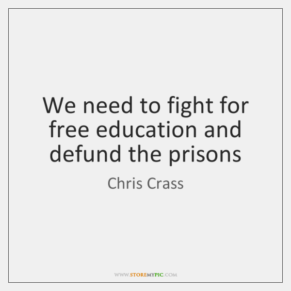 We need to fight for free education and defund the prisons