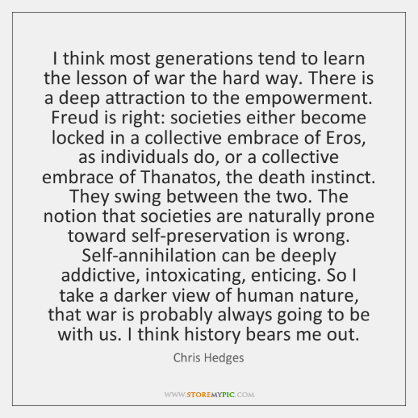 I think most generations tend to learn the lesson of war the ...