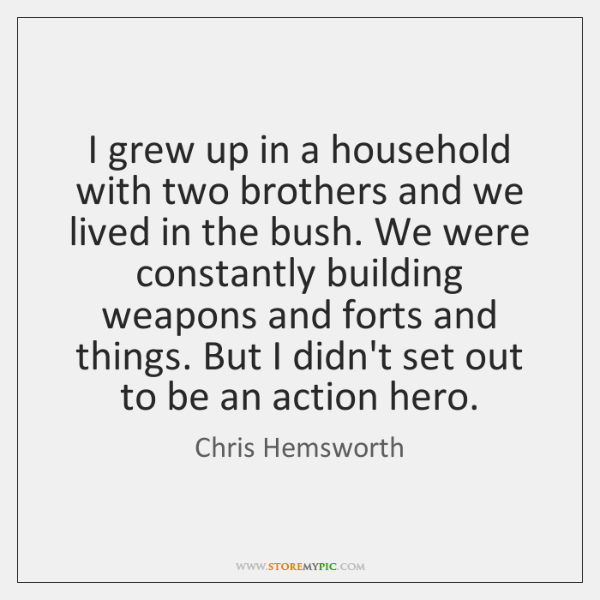 I grew up in a household with two brothers and we lived ...
