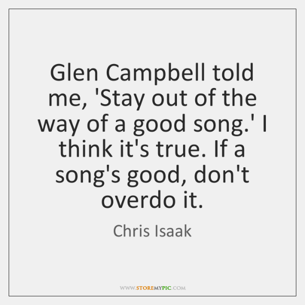Glen Campbell told me, 'Stay out of the way of a good ...