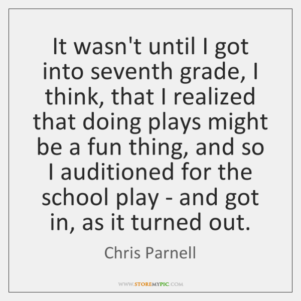 It wasn't until I got into seventh grade, I think, that I ...