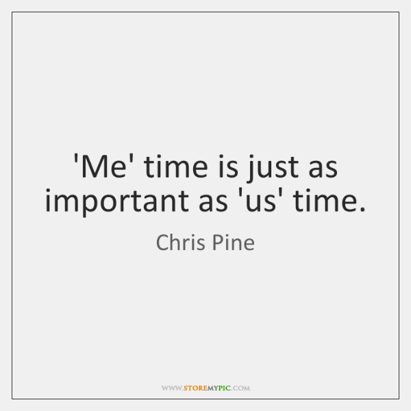 'Me' time is just as important as 'us' time.