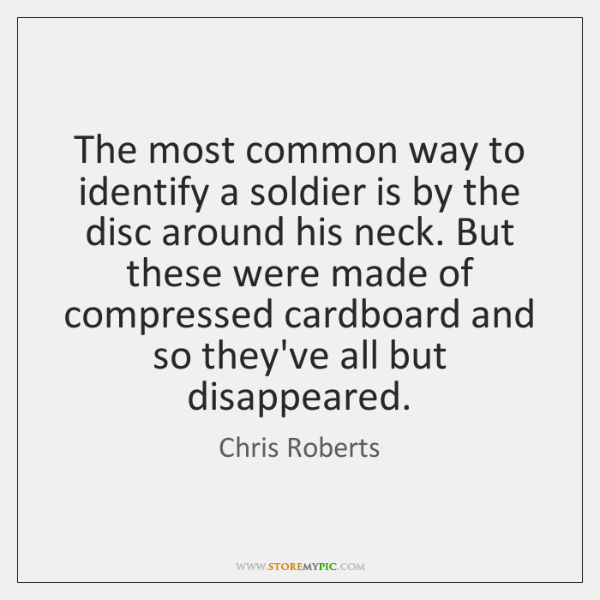 The most common way to identify a soldier is by the disc ...