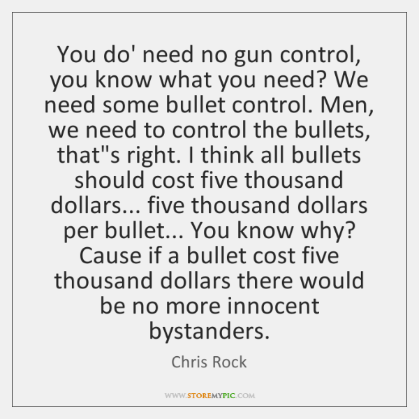 You do' need no gun control, you know what you need? We ...