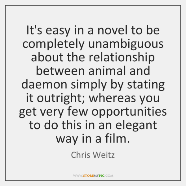 It's easy in a novel to be completely unambiguous about the relationship ...