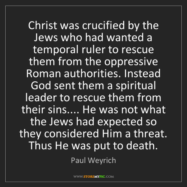 Paul Weyrich: Christ was crucified by the Jews who had wanted a temporal...