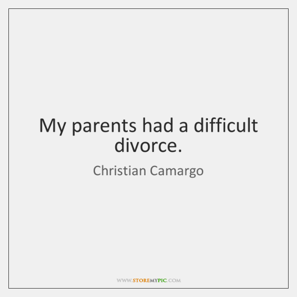 My parents had a difficult divorce.