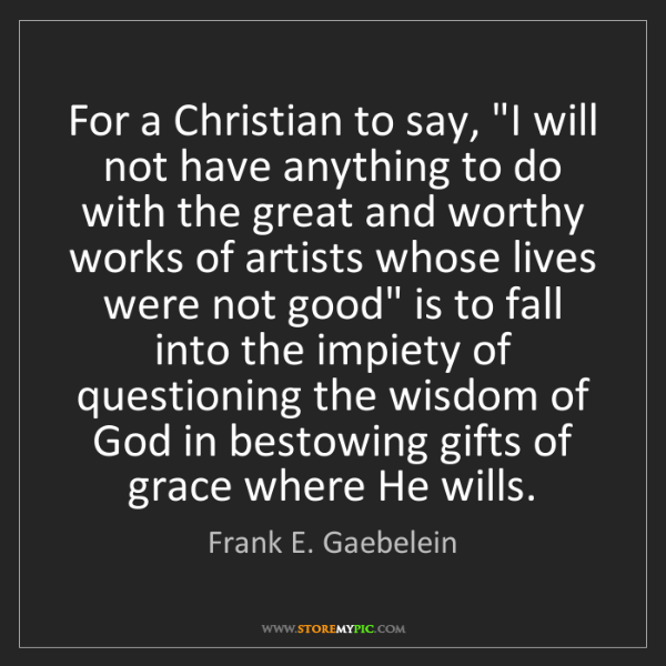 "Frank E. Gaebelein: For a Christian to say, ""I will not have anything to..."