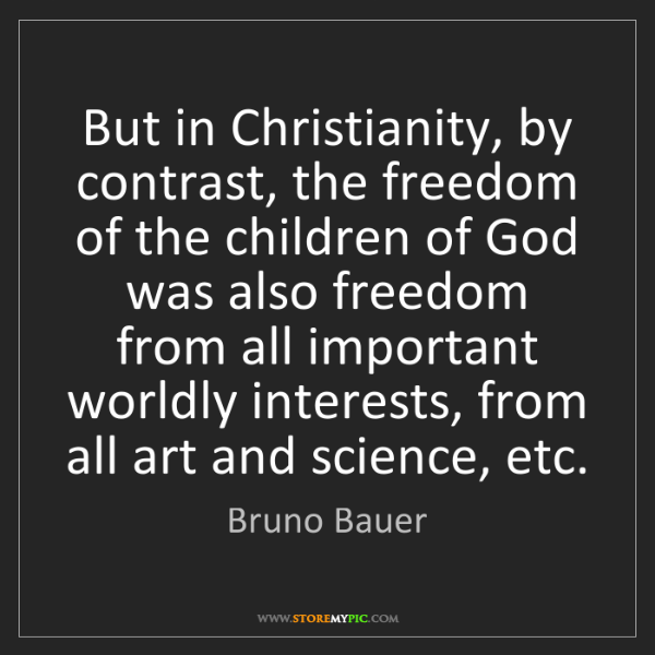 Bruno Bauer: But in Christianity, by contrast, the freedom of the...