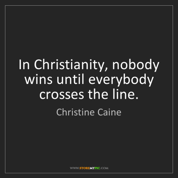Christine Caine: In Christianity, nobody wins until everybody crosses...
