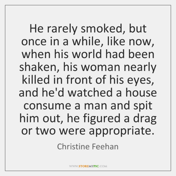 He rarely smoked, but once in a while, like now, when his ...