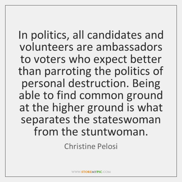 In politics, all candidates and volunteers are ambassadors to voters who expect ...