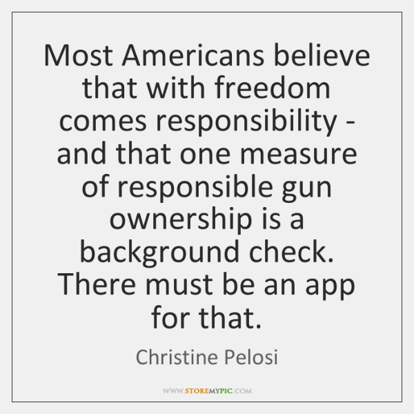 Most Americans believe that with freedom comes responsibility - and that one ...