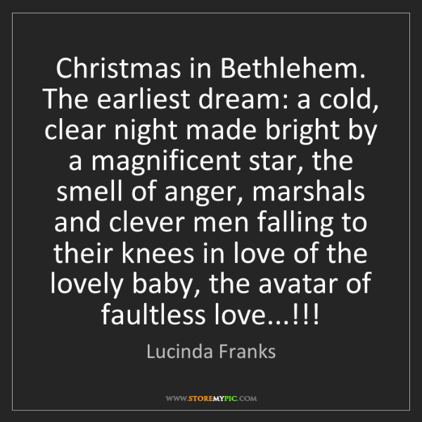 Lucinda Franks: Christmas in Bethlehem. The earliest dream: a cold, clear...