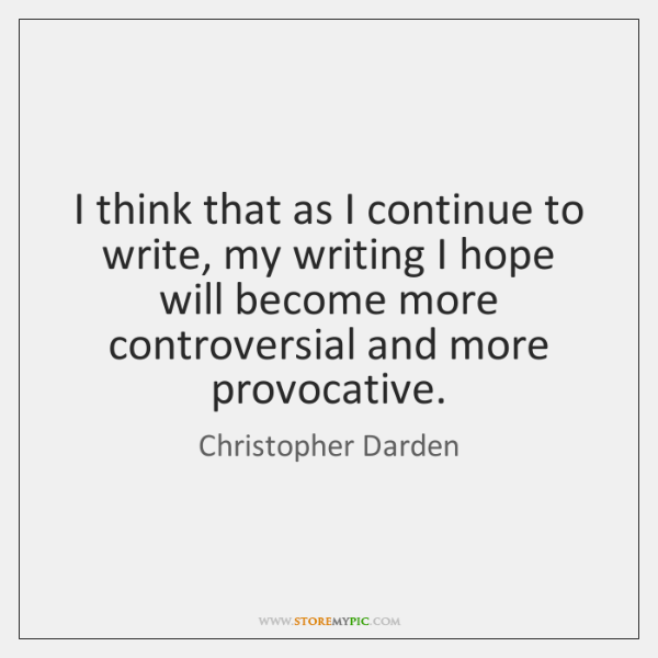 I think that as I continue to write, my writing I hope ...