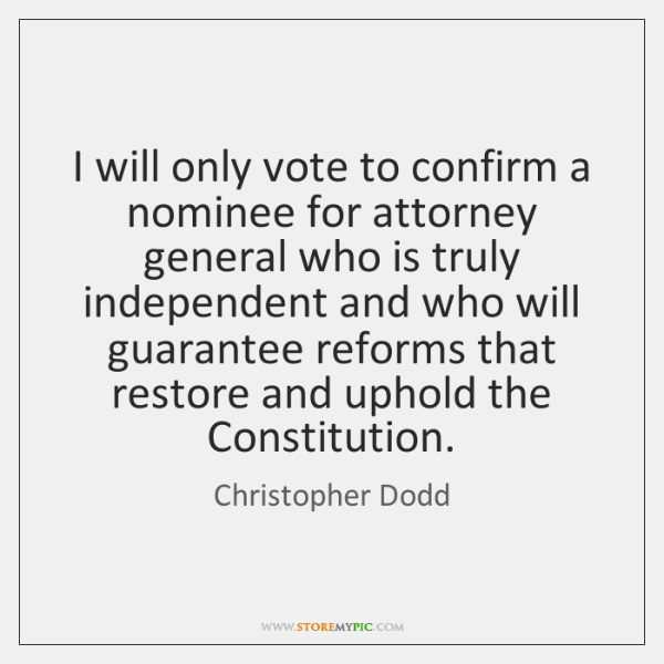 I will only vote to confirm a nominee for attorney general who ...