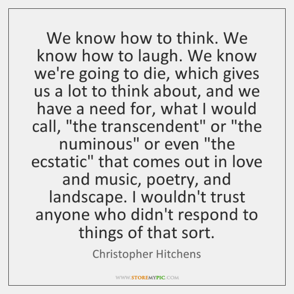 We know how to think. We know how to laugh. We know ...