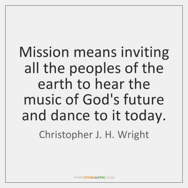 Mission means inviting all the peoples of the earth to hear the ...