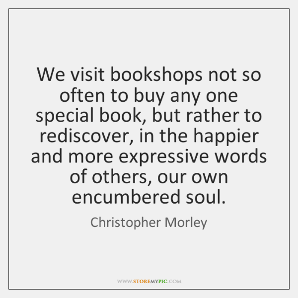 We visit bookshops not so often to buy any one special book, ...
