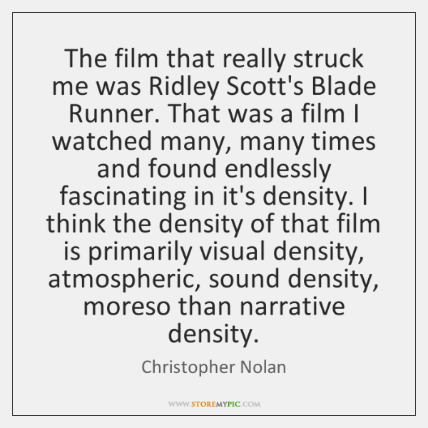 The film that really struck me was Ridley Scott's Blade Runner. That ...