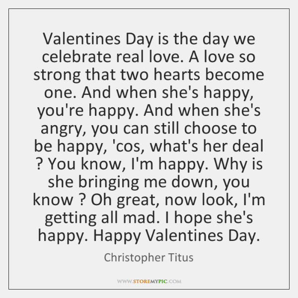 Valentines Day is the day we celebrate real love. A love so ...