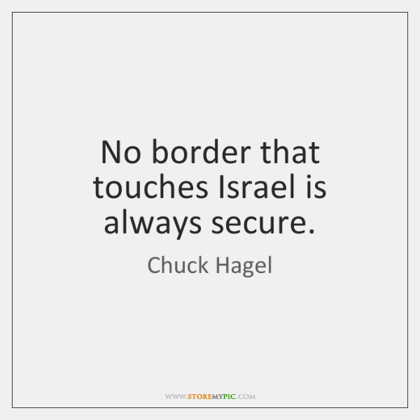 No border that touches Israel is always secure.
