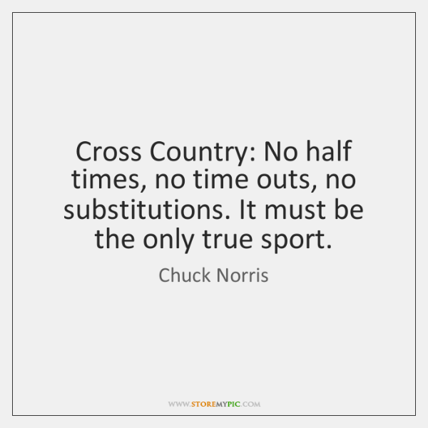 Cross Country: No half times, no time outs, no substitutions. It must ...